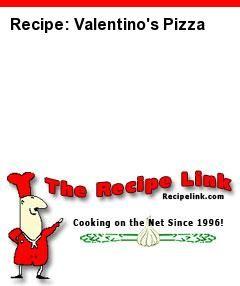 Recipe(tried): Valentino's Pizza - Recipelink.com