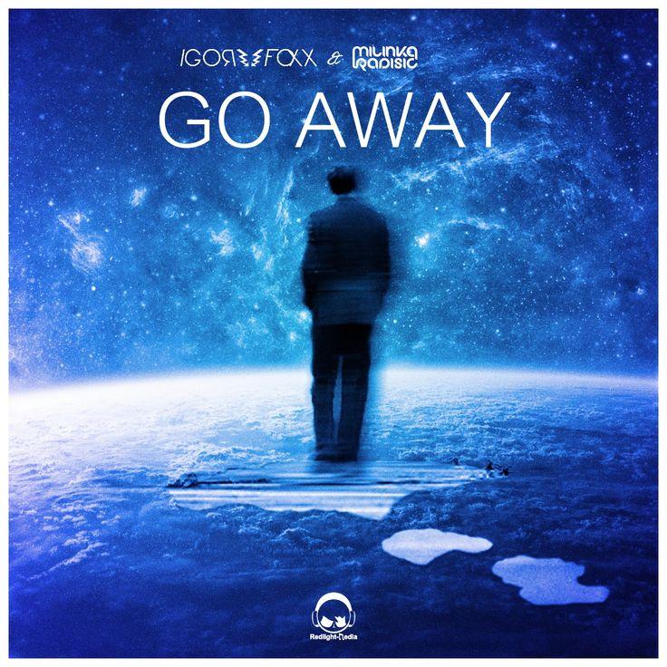 Go Away (Original Mix) - Igor Foxx & Milinka Radisic  http://www.beatport.com/release/go-away/1410165