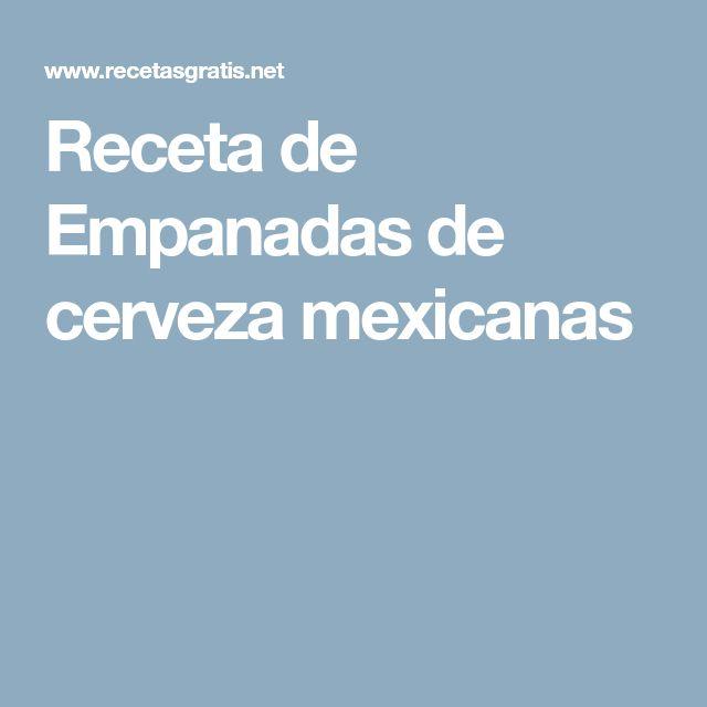 Receta de Empanadas de cerveza mexicanas