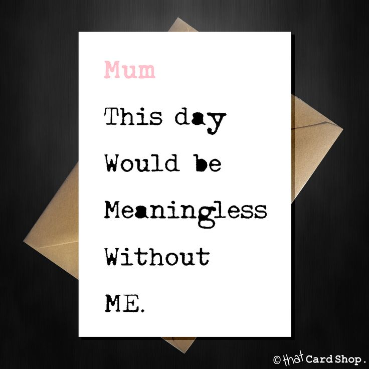 "Funny Mothers Day Card ""This day would be meaningless without ME"" - That Card Shop"