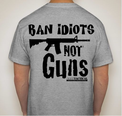 T-Shirt – Ban Idiots Not Guns Does Hilary today have a higher dead body count than the 50 the Muslim had for last shooting in Florida?