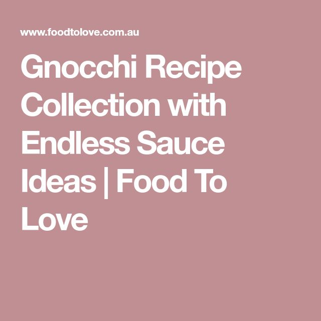 Gnocchi Recipe Collection with Endless Sauce Ideas | Food To Love