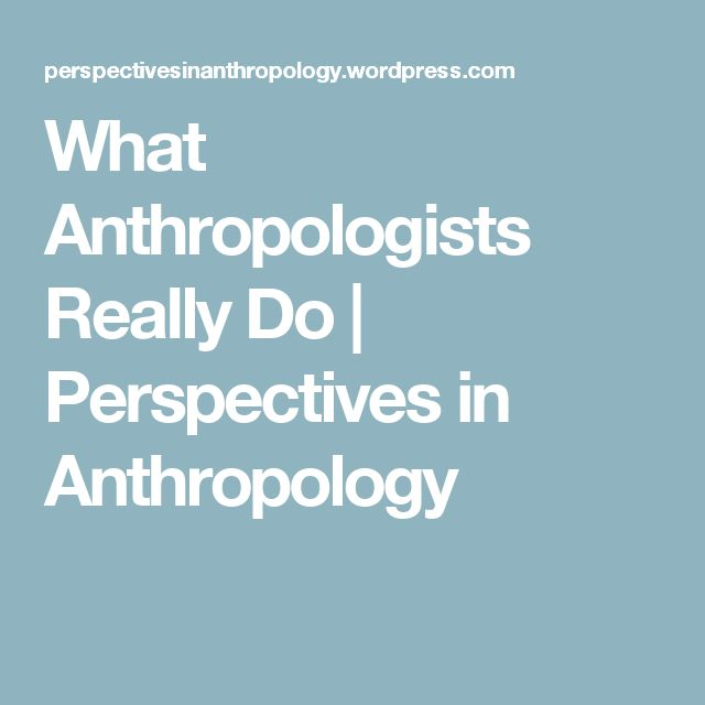 What Anthropologists Really Do | Perspectives in Anthropology