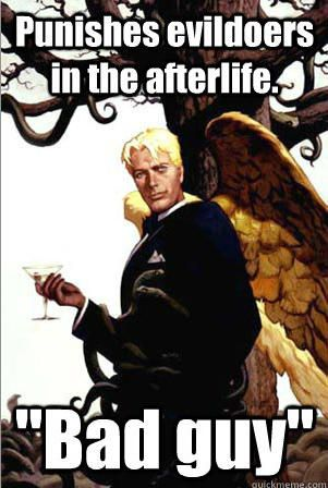 Good Guy Lucifer | Know Your Meme... STUPIDEST MEME EVER. LUCIFER WILL BE IN HELL RIGHT NEXT TO THE BAD PEOPLE WRITHING IN ETERNAL ANGUISH.  READ THE BIBLE BEFORE YOU MISQUOTE IT.