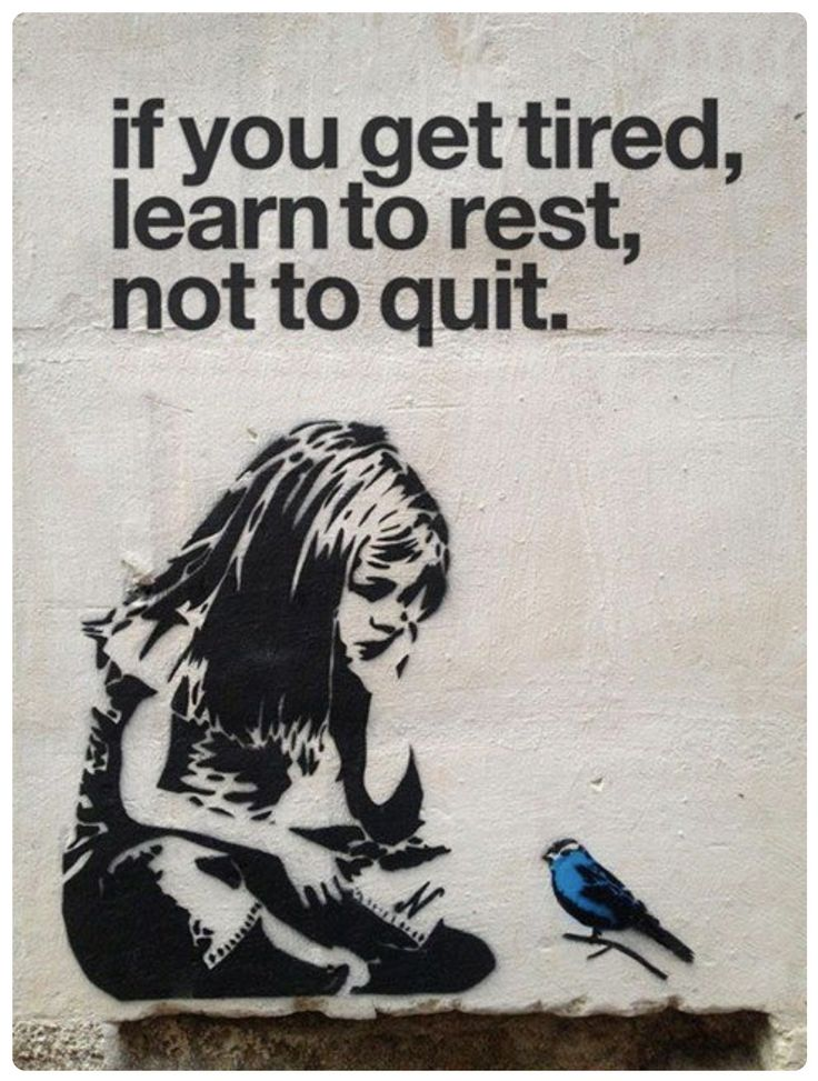 if you got tired learn to rest not to quit or give up