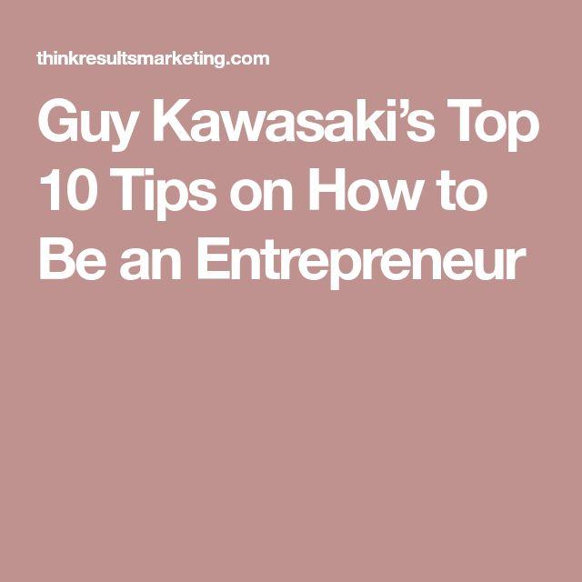 Guy Kawasaki's Top 10 Tips on How to Be an Entrepreneur