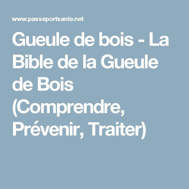 Gueule de bois - La Bible de la Gueule de Bois (Comprendre, Prévenir, Traiter)