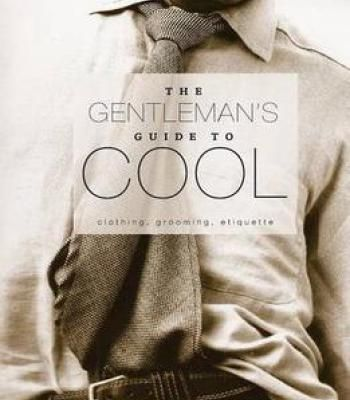 The Gentleman'S Guide To Cool: Clothing Grooming Etiquette PDF
