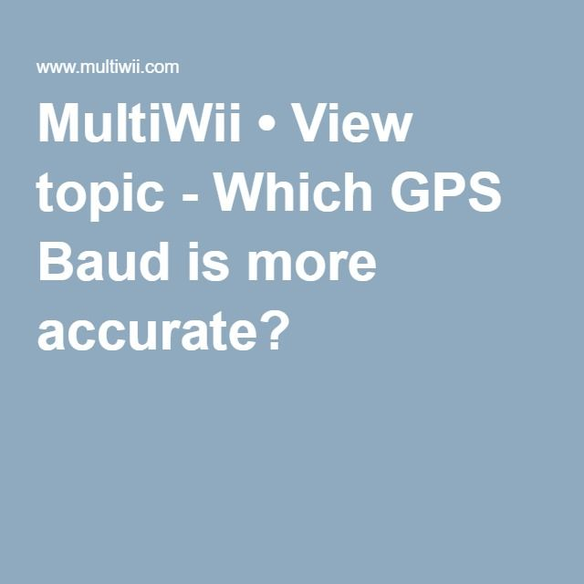MultiWii • View topic - Which GPS Baud is more accurate?