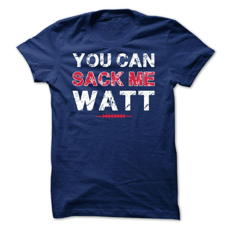 You can sack me Watt shirt