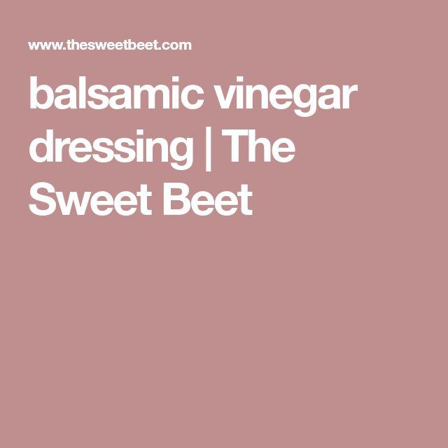 balsamic vinegar dressing | The Sweet Beet