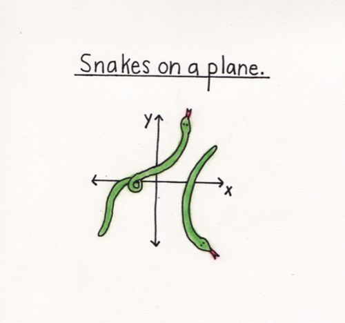 Snakes on a plane.