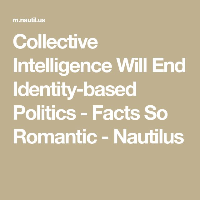 Collective Intelligence Will End Identity-based Politics - Facts So Romantic - Nautilus