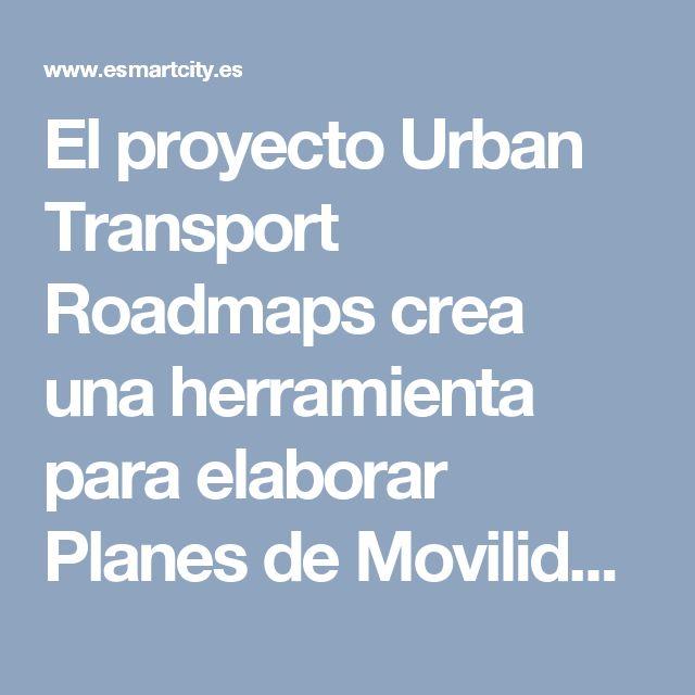 El proyecto Urban Transport Roadmaps crea una herramienta para elaborar Planes de Movilidad Sostenible • ESMARTCITY