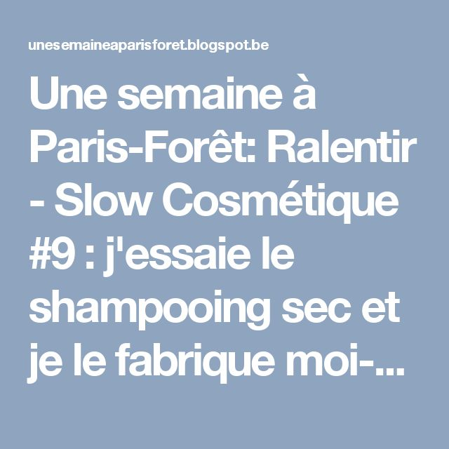 Une semaine à Paris-Forêt: Ralentir - Slow Cosmétique #9 : j'essaie le shampooing sec et je le fabrique moi-même