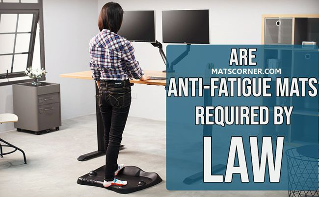 Are Anti Fatigue Mats Required By Law