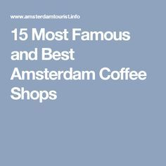 15 Most Famous and Best Amsterdam Coffee Shops