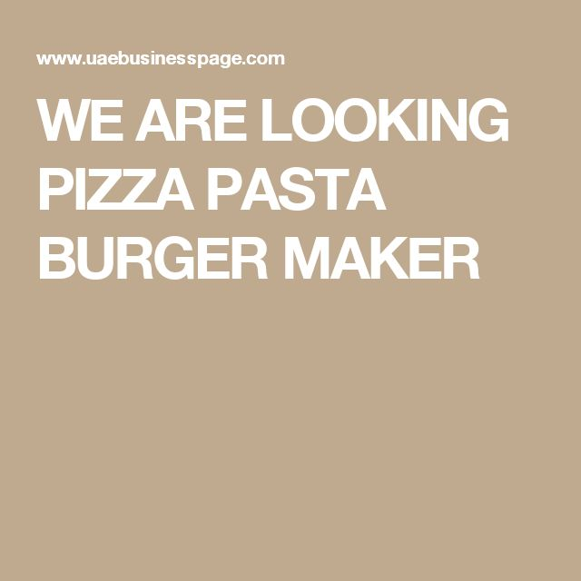 WE ARE LOOKING PIZZA PASTA BURGER MAKER
