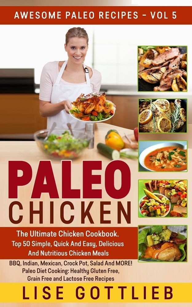Paleo Chicken: The Ultimate Chicken Cookbook. Top 50 Quick And Easy, Delicious And Nutritious Chicken Recipes: BBQ, Indian, Mexican, Crockpot, Salad And ... and Lactose Free (Awesome Paleo Recipes) - Kindle edition by Lise Gottlieb. Cookbooks, Food & Wine Kindle eBooks @ Amazon.com.