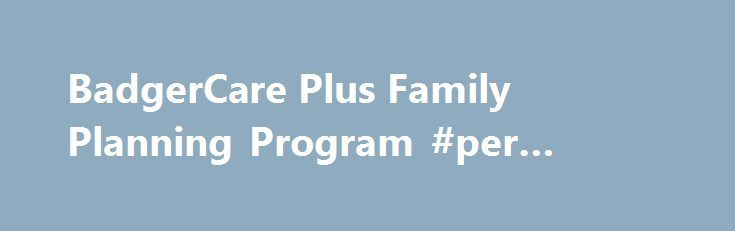 BadgerCare Plus Family Planning Program #per #capita #income http://income.remmont.com/badgercare-plus-family-planning-program-per-capita-income/  #badgercare plus income limits # If you are a resident of Wisconsin and have income over the Medicaid and BadgerCare Plus limits, you may be eligible to receive family planning only services at no cost. Wisconsin Medicaid covers a variety of family planning services for individuals who are not attempting to get pregnant and want […]