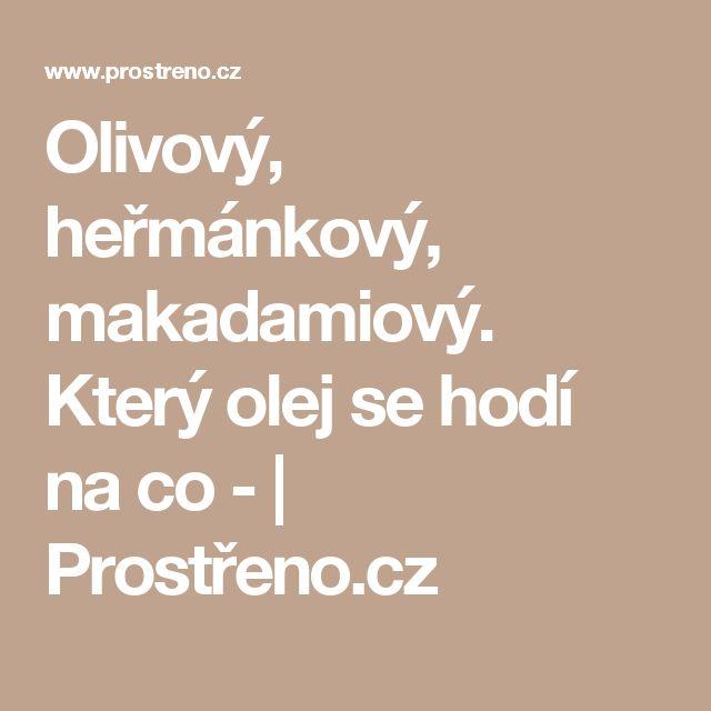 Olivový, heřmánkový, makadamiový. Který olej se hodí na co - | Prostřeno.cz