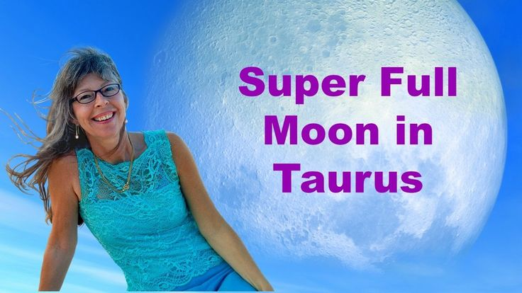 Super FULL MOON in Taurus Astrology: An Astrological Video Forecast for ...