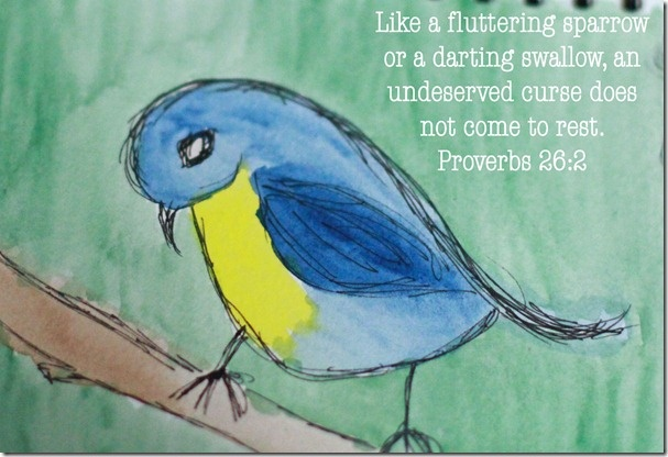 Like a fluttering sparrow or a darting swallow, and undeserved curse does not come to rest. Proverbs 26:2