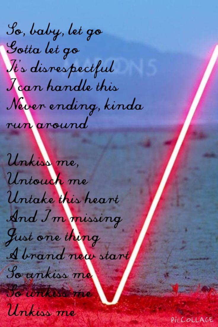 Unkiss me - Maroon 5..
