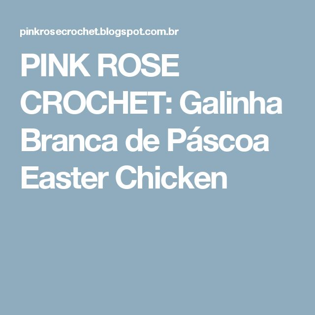 PINK ROSE CROCHET: Galinha Branca de Páscoa Easter Chicken