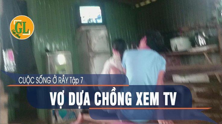 VỢ DỰA CHỒNG XEM TV - CUỘC SỐNG Ở RẪY Tập 7 l Cuộc Sống Gia Lai