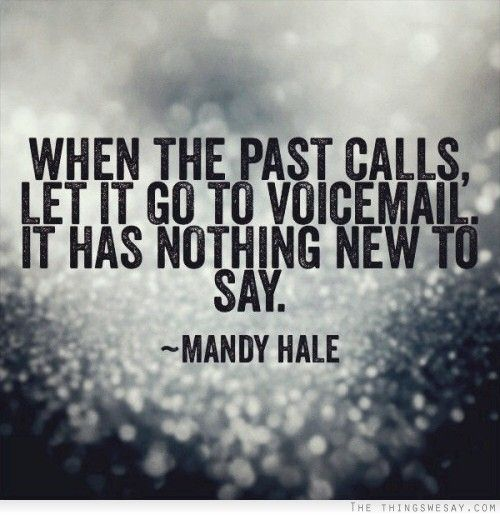 When the past calls let it go to voice mail it has nothing new to say