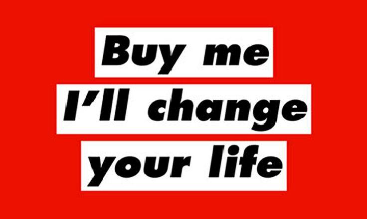 Barbara Kruger - 'Buy Me I'll Change Your Life'