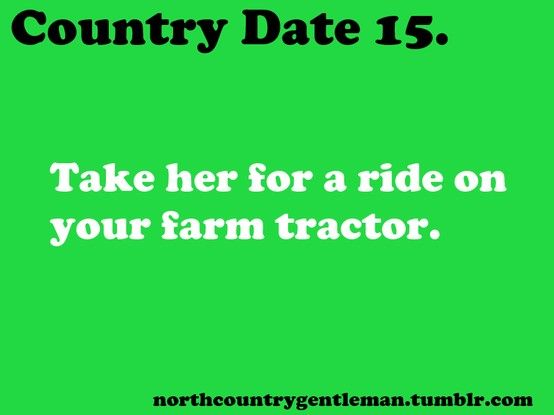 ... LET her drive your tractor= way to my heart!!!