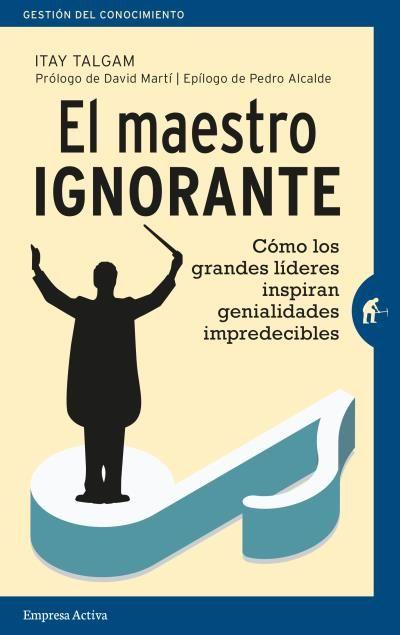 El maestro ignorante // Itay Talgam // Empresa Activa