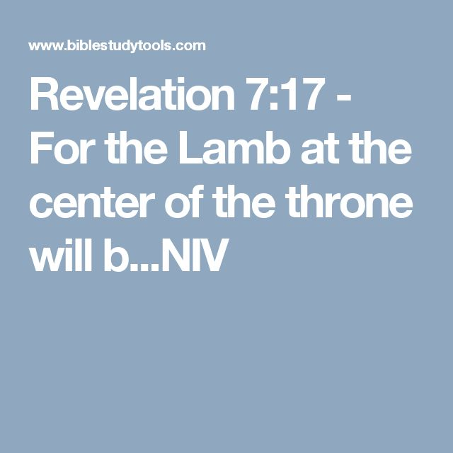 Revelation 7:17 - For the Lamb at the center of the throne will b...NIV