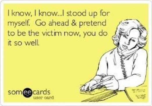 93ee626621733390a5a12db9844743f4 - I know I know...I stood up for myself. Go ahead & pretend to be the victim now y...
