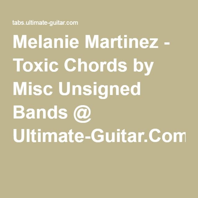 Melanie Martinez - Toxic Chords by Misc Unsigned Bands @ Ultimate-Guitar.Com