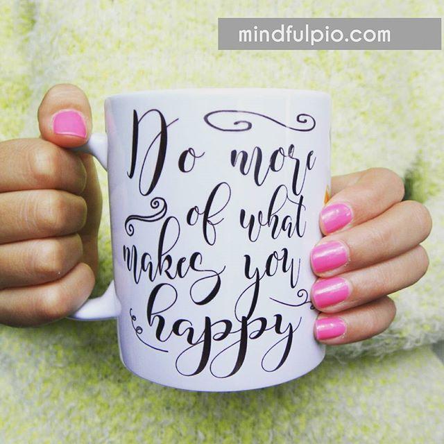 Do more of what makes you happy  》 mindfulpio.com ⠀ ⠀