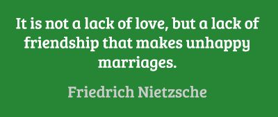 It is not a lack of love, but a lack of friendship that makes unhappy marriages. #quotes #marriage