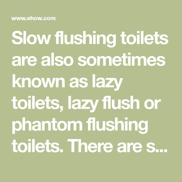 Slow flushing toilets are also sometimes known as lazy toilets, lazy flush or phantom flushing toilets. There are several possible causes for a slow flushing toilet. Sometimes,...