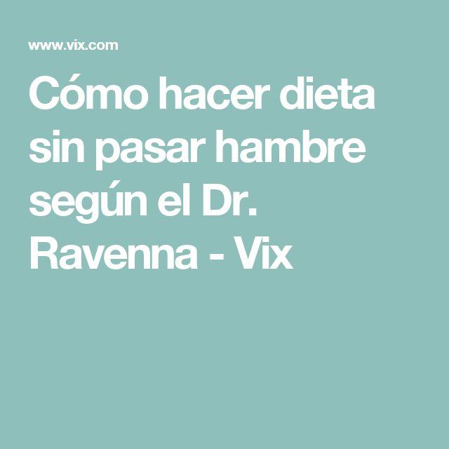 Cómo hacer dieta sin pasar hambre según el Dr. Ravenna - Vix