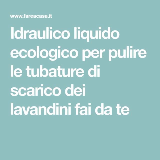 Idraulico liquido ecologico per pulire le tubature di scarico dei lavandini fai da te