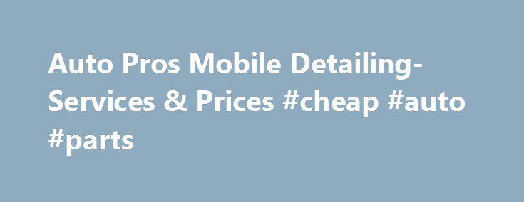 Auto Pros Mobile Detailing-Services & Prices #cheap #auto #parts http://auto-car.remmont.com/auto-pros-mobile-detailing-services-prices-cheap-auto-parts/  #auto detailing prices # We detail cars, trucks, luxury sport vehicles, motorcycles, SUV […]