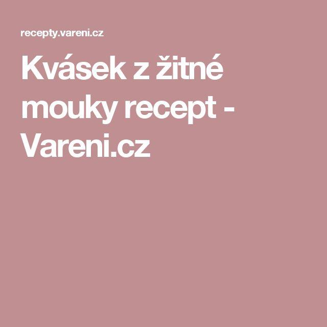 Kvásek z žitné mouky recept - Vareni.cz