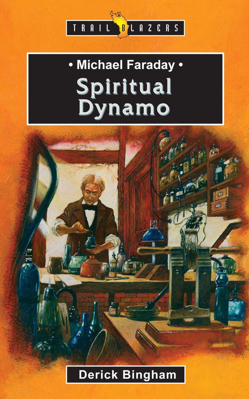 Electric for God ~ Michael Faraday: Spiritual Dynamo by Derick Bingham