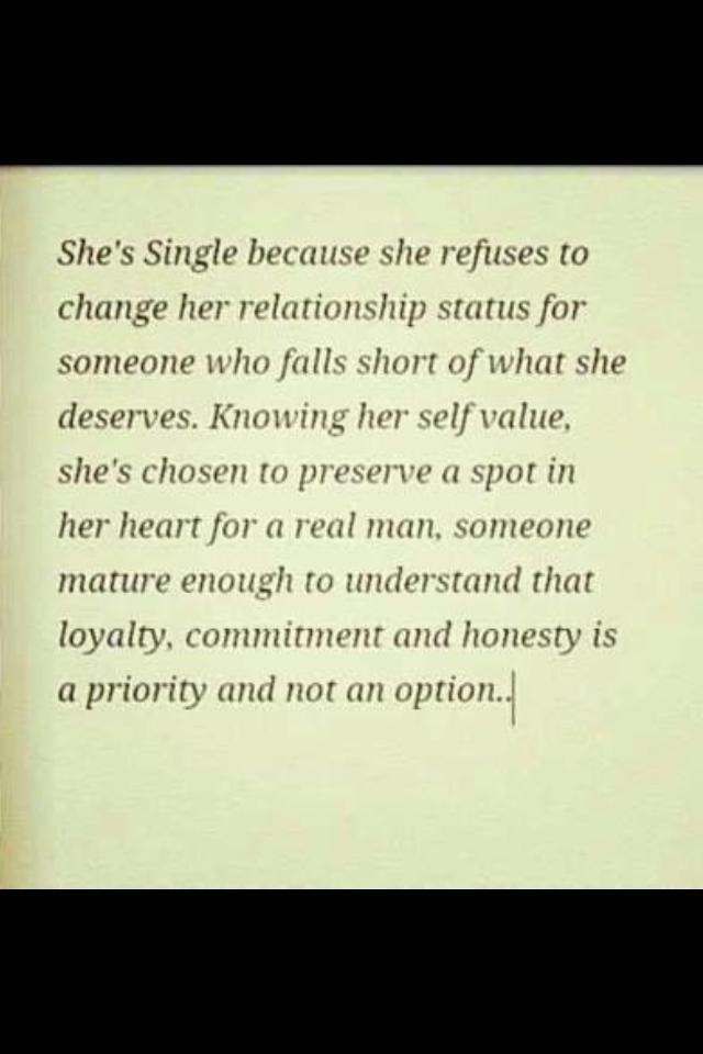 She's single because she refuses to change her relationship status for someone who falls short of what she deserves