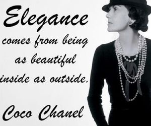 """""""Elegance is when the inside is as beautiful as the outside."""""""