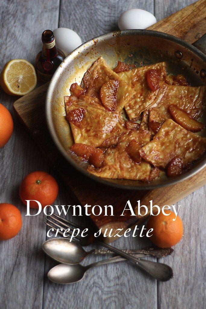 Downton Abbey: Crepe Suzette - recipe from Mrs. Patmore's kitchen