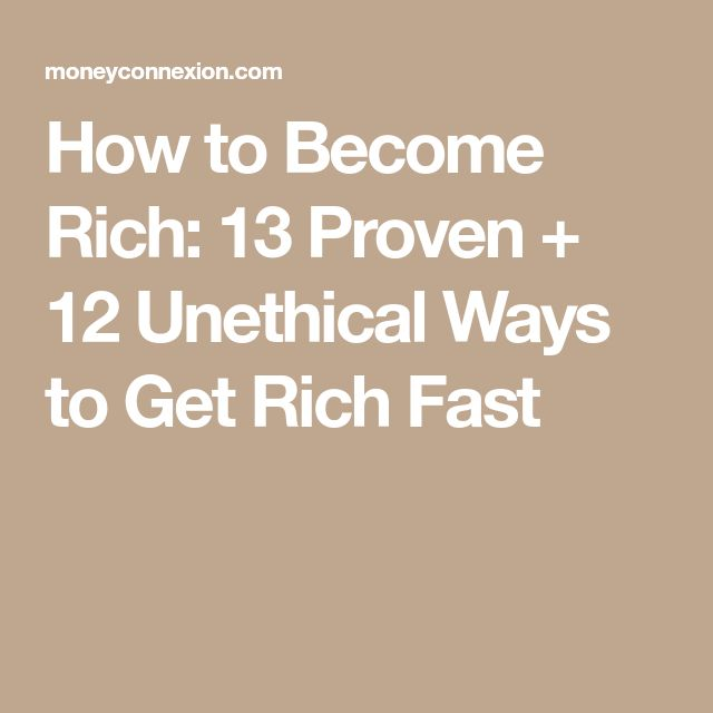 How to Become Rich: 13 Proven + 12 Unethical Ways to Get Rich Fast