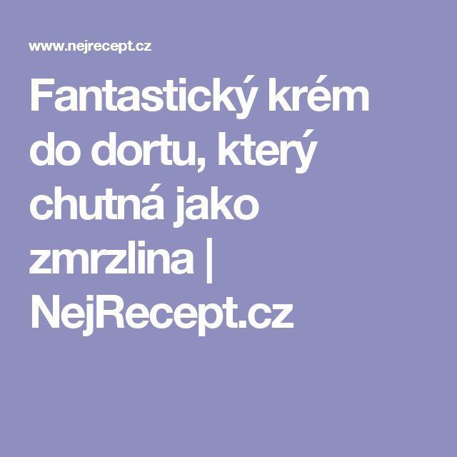 Fantastický krém do dortu, který chutná jako zmrzlina | NejRecept.cz